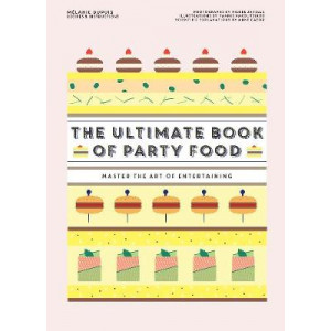Ultimate Book of Party Food: Master The Art of Entertaining