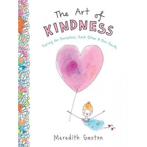 Art of Kindness: Caring for ourselves, each other & our earth, The