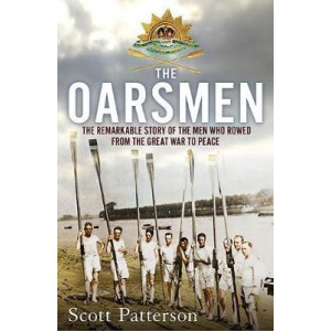 Oarsmen, The: The Remarkable Story of the Men Who Rowed from the Great War to Peace