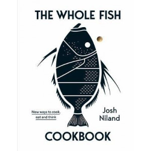 Whole Fish Cookbook: New ways to cook, eat and think, The
