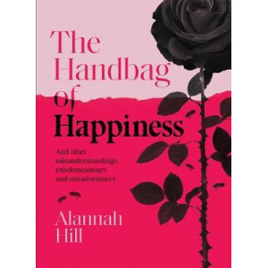 Handbag of Happiness: And other misunderstandings, misdemeanours and misadventures, The