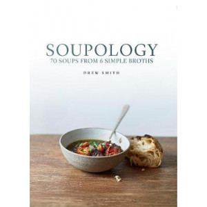 Soupology: 60 Soups From 6 Simple Broths