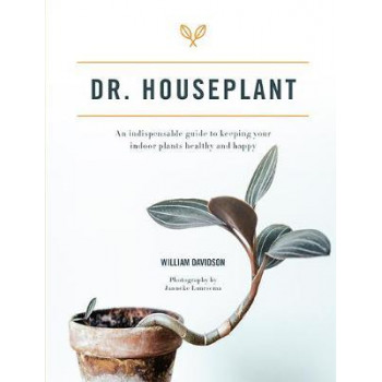 Dr. Houseplant : indispensable guide to keeping your indoor plants healthy and happy