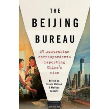 The Beijing Bureau: 25 Australian Correspondents Reporting China's Rise