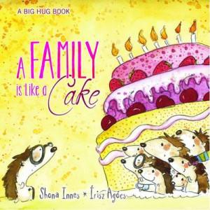 Family is Like a Cake : Big Hug Book