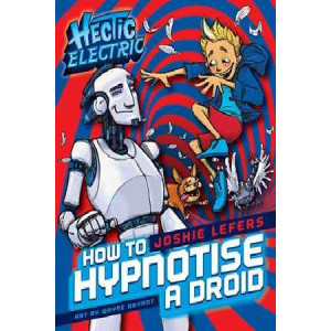 Hectic Electric: How to Hypnotise a Droid: Book One