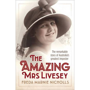 Amazing Mrs Livesey: The Remarkable Story of Australia's Greatest Imposter