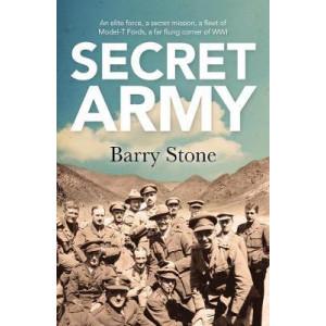 Secret Army: An Elite Force, a Secret Mission, a Fleet of Model-T Fords, a Far Flung Corner of WWI