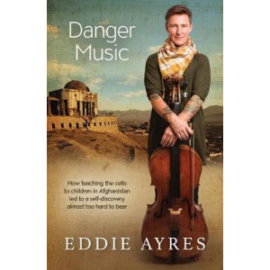Danger Music: How Teaching the Cello to Children in Afghanistan LED to a Self-Discovery Almost Too Hard to Bear