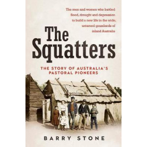 Squatters: The Story of Australia's Pastoral Pioneers, The