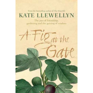 Fig at the Gate: the joys of friendship, gardening and the gaining of wisdom