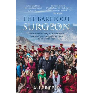 Barefoot Surgeon: The Inspirational Story of Dr Sanduk Ruit, the Eye Surgeon Giving Sight and Hope to the World's Poor