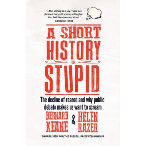 Short History of Stupid: The Decline of Reason and Why Public Debate Makes Us Want to Scream