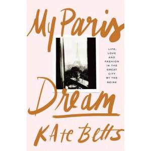 My Paris Dream: Life, Love and Fashion in the Great City by the Seine