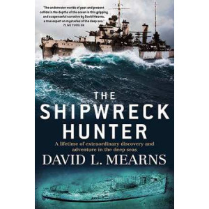 Shipwreck Hunter: A Lifetime of Extraordinary Discovery and Adventure in the Deep Seas
