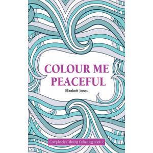 Colour Me Peaceful: Completely Calming Colouring Book 2/Zen/Peace