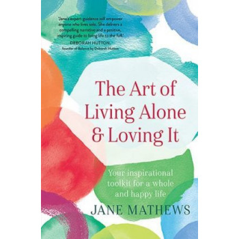 Art of Living Alone and Loving it: Your Inspirational Toolkit for a Whole and Happy Life