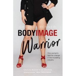 Body Image Warrior: An Insider's Fight for Change in the Modelling Industry