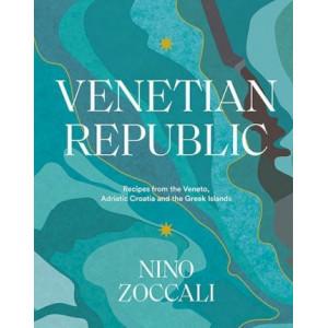 Venetian Republic: Recipes from the Veneto, Adriatic Croatia and the Greek Islands