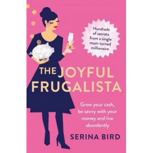 Joyful Frugalista: Grow Your Cash, be Savvy with Your Money and Live Abundantly, The