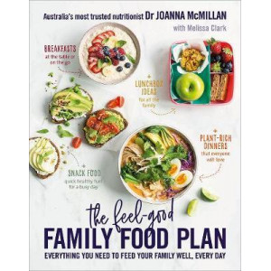 Feel-Good Family Food Plan: Everything You Need to Feed Your Family Well, Every Day