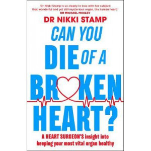 Can You Die of a Broken Heart?: A Heart Surgeon's Insight into Keeping Your Most Vital Organ Healthy