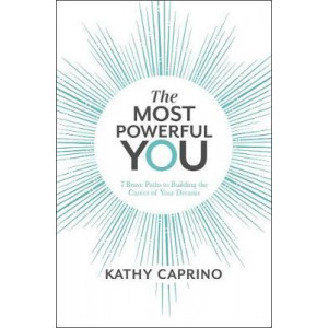 Most Powerful You, The: 7 Brave Paths to Building the Career of Your Dreams