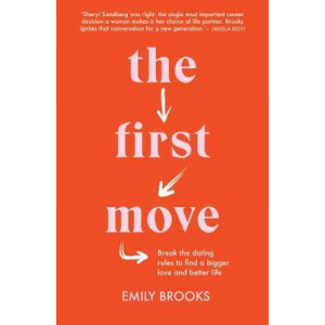 First Move, The: Break the Dating Rules to Find a Bigger Love and Better Life