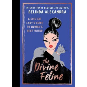 Divine Feline: A Chic Cat Lady's Guide to Woman's Best Friend, The