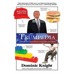 Trumpedia: Alternative Facts About a Real Fake President