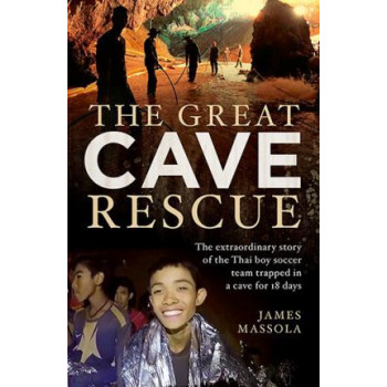 Great Cave Rescue: The Extraordinary Story of the Thai Boy Soccer Team Trapped in a Cave for 18 Days