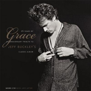 25 Years of Grace: An Anniversary Tribute to Jeff Buckley's Classic Album