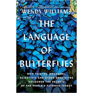 Language of Butterflies, The: How Thieves, Hoarders, Scientists, and Other Obsessives Unlocked the Secrets of the World's Favorite Insect