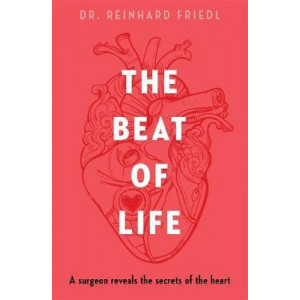 Beat of Life: A surgeon reveals the secrets of the heart, The