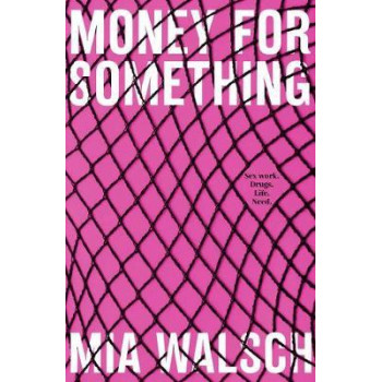 Money for Something: Sex Work. Drugs. Life. Need.
