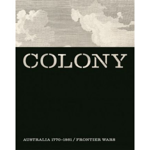 Colony: Australia 1770 1861 and Colony / Frontier Wars: