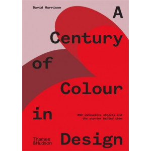 Century of Colour in Design: 250 innovative objects and the stories behind them, A