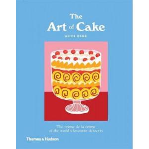Art of Cake, The: The Creme de la Creme of the World's Favourite Desserts