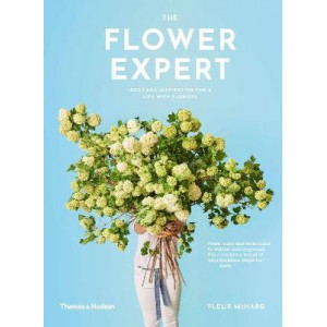 Flower Expert, The: Ideas and inspiration for a life with flowers