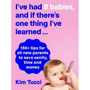 I'Ve Had 8 Babies and If There's One Thing I'Ve Learned...: 150+ Tips for All New Parents to Save Sanity, Time and Money