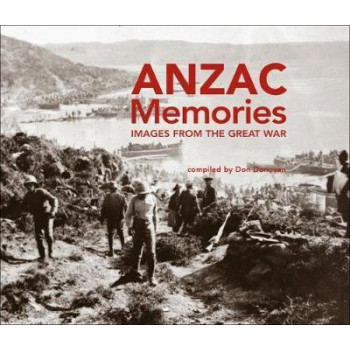 Anzac Memories: Unforgettable Images from the Great War