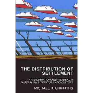 Distribution of Settlement: Appropriation and Refusal in Australian Literature and Culture