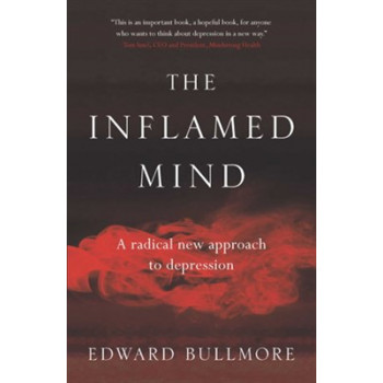Inflamed Mind: A radical new approach to depression, The