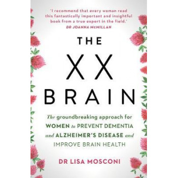 XX Brain, The: The Groundbreaking Approach for Women to Prevent Dementia and Alzheimer's Disease and Improve Brain Health