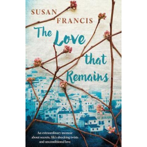 Love That Remains: An Extraordinary Memoir About Secrets, Life's Shocking Twists and Unconditional Love, The