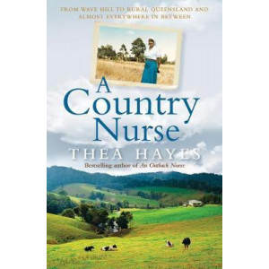 Country Nurse, A: From Wave Hill to Rural Queensland and Almost Everywhere in Between