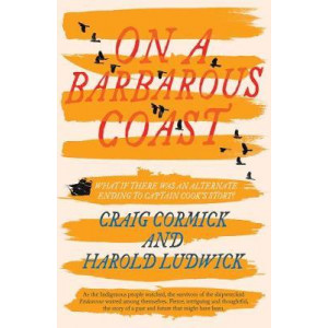 On a Barbarous Coast: What If There Was an Alternative Ending to Captain Cook's Story?