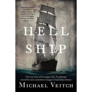 Hell Ship: True Story of the Plague Ship Ticonderoga, One of the Most Calamitous Voyages in Australian History