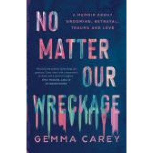 No Matter Our Wreckage: A Memoir About Grooming, Betrayal, Trauma and Love