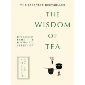 Wisdom of Tea: Life Lessons from the Japanese Tea Ceremony